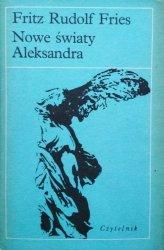 Fritz Rudolf Fries • Nowe światy Aleksandra
