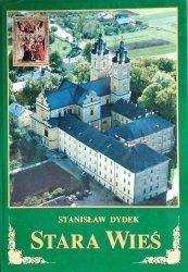 Stanisław Dydek • Stara Wieś. Z dziejów wsi i sanktuarium