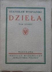 Stanisław Wyspiański • Dzieła tom szósty [1931]