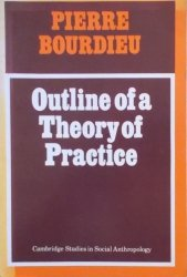 Pierre Bourdieu • Outline of a Theory of Practise