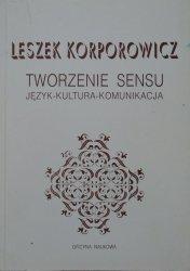 Leszek Korporowicz • Tworzenie sensu. Język - kultura - komunikacja