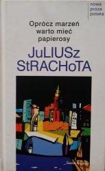 Juliusz Strachota • Oprócz marzeń warto mieć papierosy