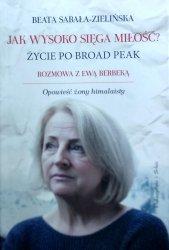 Beata Sabała-Zielińska, Ewa Dyakowska-Berbeka • Jak wysoko sięga miłość? Życie po Broad Peak. Rozmowa z Ewą Berbeką