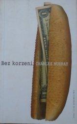 Charles Murray • Bez korzeni. Polityka społeczna USA 1950-1980