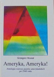 Grzegorz Musiał • Ameryka, Ameryka! Antologia wierszy poetów amerykańskich po 1940 roku