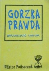 Wiktor Poliszczuk • Gorzka prawda. Zbrodniczość OUN-UPA