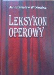 Jan Stanisław Witkiewicz • Leksykon operowy