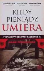 Adam Fergusson • Kiedy pieniądz umiera. Koszmarny sen o hiperinflacji