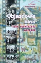 Romuald Mieczkowski • Objazdowe kino i inne opowiadania wileńskie [dedykacja autorska]
