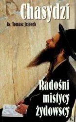 Tomasz Jelonek • Chasydzi. Radośni mistycy żydowscy
