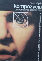 Paweł Wójcik • Kompozycja obrazu fotograficznego
