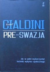 Robert Cialdini • Pre-swazja. Jak w pełni wykorzystać techniki wpływu społecznego