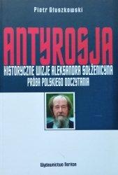 Piotr Głuszkowski • Antyrosja. Historyczne wizje Aleksandra Sołżenicyna