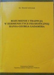 ks. Marek Sołtysik • Rozumienie i tradycja w hermeneutyce filozoficznej Hansa-Georga Gadamera