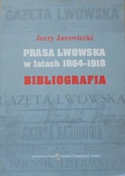 Jerzy Jarowiecki • Prasa lwowska w latach 1864-1918. Bibliografia