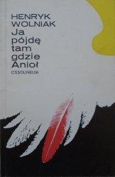 Henryk Wolniak • Ja pójdę tam gdzie Anioł [dedykacja autorska + list poety]