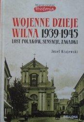 Józef Krajewski • Wojenne dzieje Wilna 1939-1945. Losy Polaków, sensacje, zagadki