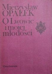 Mieczysław Opałek • O Lwowie i mojej młodości. Kartki z pamiętnika 1881-1901