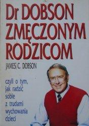 James C. Dobson • Dr Dobson zmęczonym rodzicom