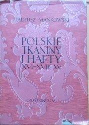 Tadeusz Mańkowski • Polskie tkaniny i hafty XVI-XVIII wieku