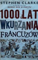 Stephen Clarke • 1000 lat wkurzania Francuzów