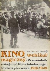 Adam Garbicz, Jacek Klinowski • Kino, wehikuł magiczny. Przewodnik osiągnięć filmu fabularnego. Podróż pierwsza 1913-1949