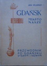 Jan Kilarski • Gdańsk miasto nasze. Przewodnik po Gdańsku starym i nowym [dedykacja autorska]
