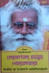 Piotr Kłodkowski • Imperium boga Hanumana. Indie w trzech odsłonach