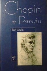 Tad Szulc • Chopin w Paryżu