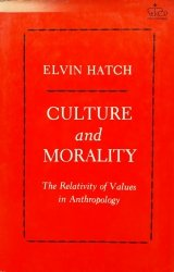 Elvin Hatch • Culture And Morality. The Relativity Of Values In Anthropology