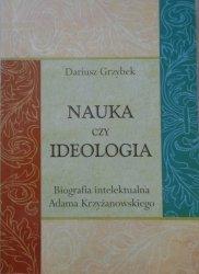 Dariusz Grzybek • Nauka czy ideologia. Biografia intelektualna Adama Krzyżanowskiego [Libertarianizm]
