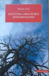 Martin Seel • Estetyka obecności fenomenalnej