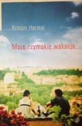 Kristin Harmel • Moje rzymskie wakacje