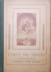 Żywot Św. Teresy od Dzieciątka Jezus Karmelitanki Bosej [1926]