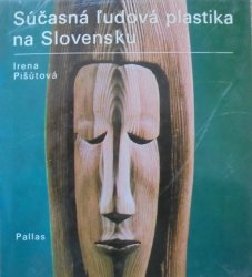 Irena Pisutova • Sucasna ludova plastika na Slovensku