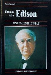 Anna Sproule • Thomas Alva Edison. Jak jeden z największych wynalazców wprowadził elektryczność do użytku domowego