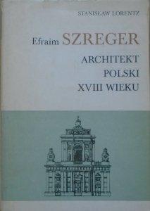 Stanisław Lorentz • Efraim Szreger. Architekt polski XVIII wieku