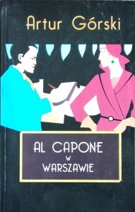 Artur Górski • Al Capone w Warszawie