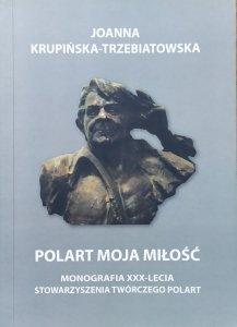 Joanna Krupińska-Trzebiatowska • POLART moja miłość. Monografia XXX-lecia Stowarzyszenia Twórczego POLART