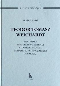 Leszek Barg • Teodor Tomasz Weichardt. Konsyliarz jego królewskiej mości Stanisława Augusta