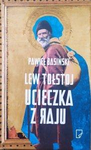 Pawieł Basiński • Lew Tołstoj. Ucieczka z raju