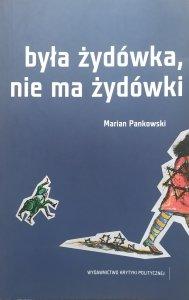 Marian Pankowski • Była Żydówka, nie ma Żydówki