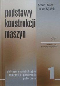 Antoni Skoć, Jacek Spałek • Podstawy konstrukcji maszyn tom 1