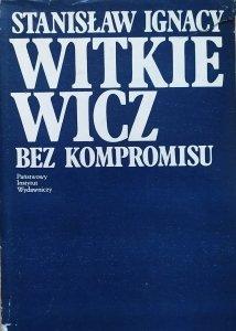 Stanisław Ignacy Witkiewicz • Bez kompromisu. Pisma krytyczne i publicystyczne
