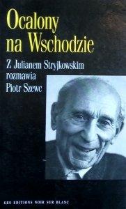 Piotr Szewc • Ocalony na Wschodzie. Z Julianem Stryjkowskim rozmawia