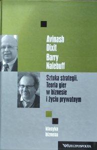 Avinash K. Dixit, Barry J. Nalebuff • Sztuka strategii. Teoria gier w biznesie i życiu prywatnym