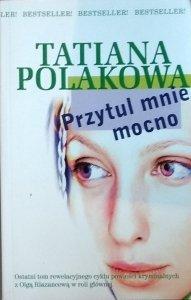 Tatiana Polakowa • Przytul mnie mocno