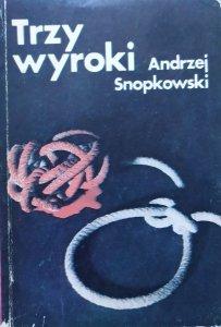 Andrzej Snopkowski • Trzy wyroki