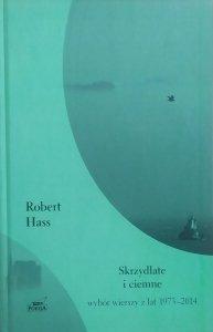 Robert Hass • Skrzydlate i ciemne. Wybór wierszy z lat 1973-2014