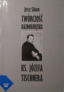 Jerzy Sikora • Twórczość kaznodziejska ks. Józefa Tischnera